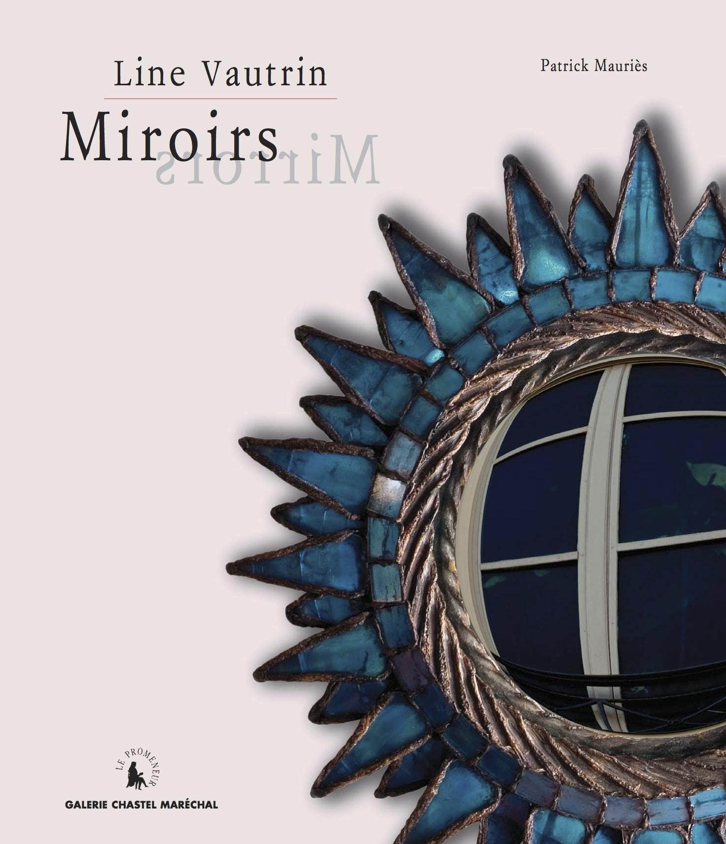 Line Vautrin miroir, Miroir, Line Vautrin, book, Patrick Mauriès, Mauriès, Le promeneur, edition, chastel maréchal, galerie Chastel-Maréchal